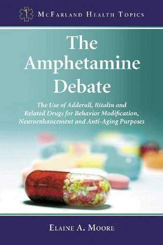 41PGb4JXwPL - The Amphetamine Debate: The Use of Adderall, Ritalin and Related Drugs for Behavior Modification, Neuroenhancement and Anti-Aging Purposes (McFarland Health Topics)