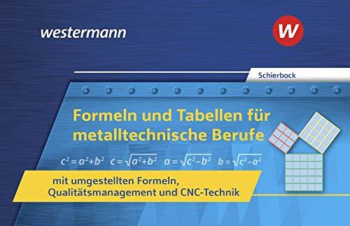 Formeln und Tabellen für metalltechnische Berufe mit umgestellten Formeln Qualitätsmanagement und CNC-Technik: Formelsammlung