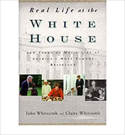 Real Life at the White House: 200 Years of Daily Life at America's Most Famous Residence (Hardback) - Common