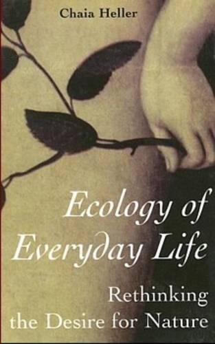 Ecology of Everyday Life: Rethinking the Desire for Nature