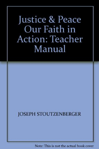Justice & Peace Our Faith in Action: Teacher Manual