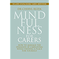 Mindfulness for Carers: How to Manage the Demands of Caregiving While Finding a Place for Yourself