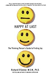 Happy at Last: The Thinking Person's Guide to Finding Joy by Richard O'Connor (2009-12-22)