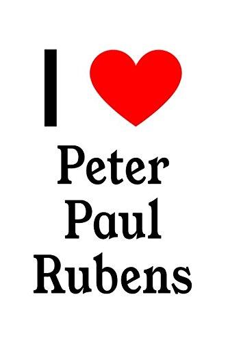 I Love Peter Paul Rubens: Peter Paul Rubens Designer Notebook