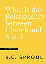 What Is the Relationship between Church and State? (Crucial Questions) (English Edition)
