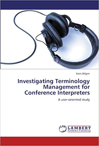 Investigating Terminology Management for Conference Interpreters: A user-oriented study