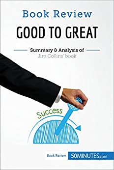 summary of good to great by jim collins For those who do not have time to read or listen to this great book, i wanted to put  together the high-points so that we can have an informed.
