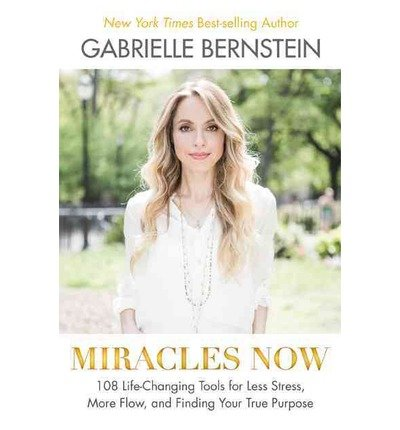 Miracles Now: 108 Life-Changing Tools for Less Stress, More Flow, and Finding Your True Purpose (Hardback) - Common pdf epub