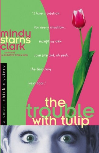 The Trouble with Tulip (A Smart Chick Mystery Book 1)
