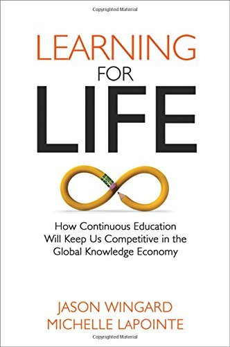 Learning for Life: How Continuous Education Will Keep Us Competitive in the Global Knowledge Economy by Jason Wingard (2015-09-16)