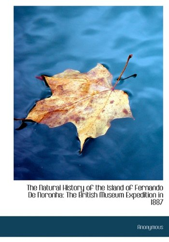 Read Online The Natural History of the Island of Fernando De Noronha: The British Museum Expedition in 1887 pdf