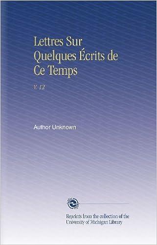 Lire en ligne Lettres Sur Quelques Écrits de Ce Temps: V. 12 pdf, epub ebook