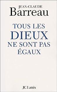 Tous les dieux ne sont pas égaux par Jean-Claude Barreau