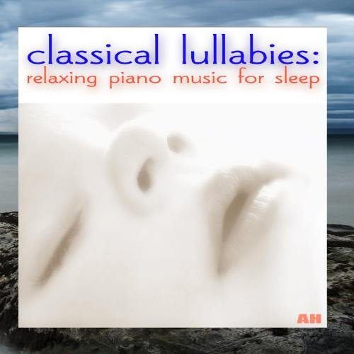 - Classical Lullabies: Relaxing Piano Music for Sleep