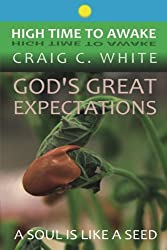 God's Great Expectations: A Soul is like a Seed (High Time to Awake) (Volume 2)