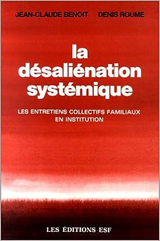 Lire La Désaliénation systémique : Les entretiens collectifs familiaux en institution pdf, epub ebook