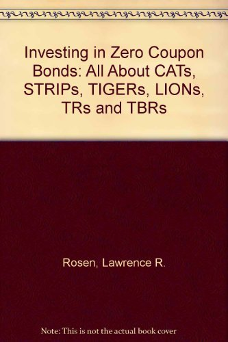 Investing in zero coupon bonds: All about CATs, STRIPs, TIGRs, LIONS, TRs, and -
