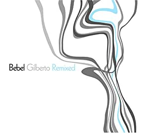 Bebel Gilberto: Remixed