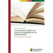 A inserção de jogos em práticas pedagógicas de alfabetização: Uma experiência no PIBID (Portuguese Edition)