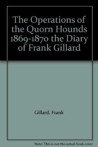 The Operations of the Quorn Hounds 1869-1870 The diary of Frank Gillard - Quorn Hounds