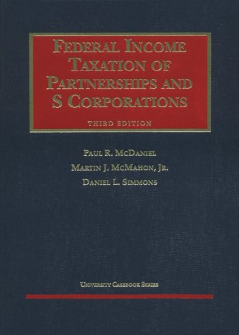 Federal Income Taxation Of Partnerships And S Corporations (University Casebook Series)