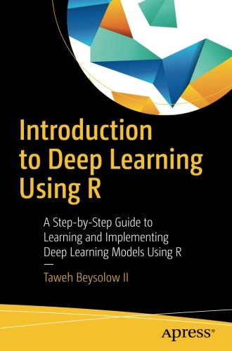 Introduction to Deep Learning Using R: A Step-by-Step Guide to Learning and Implementing Deep Learning Models Using R by Apress