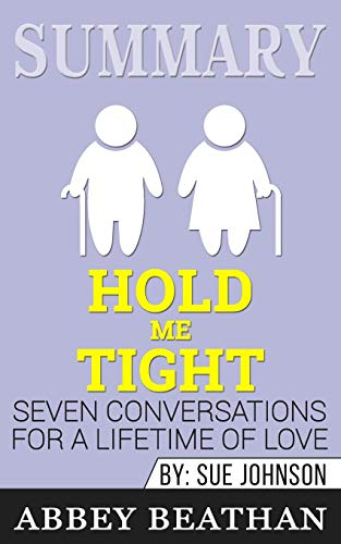 Summary of Hold Me Tight: Seven Conversations for a Lifetime of Love by Sue Johnson