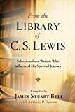 From the Library of C. S. Lewis: Selections from Writers Who Influenced His Spiritual Journey (Writers' Palette Book)