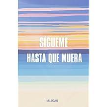 SÍGUEME HASTA QUE MUERA (Spanish Edition)