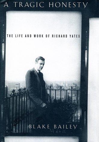 Read Online A Tragic Honesty: The Life and Work of Richard Yates pdf epub