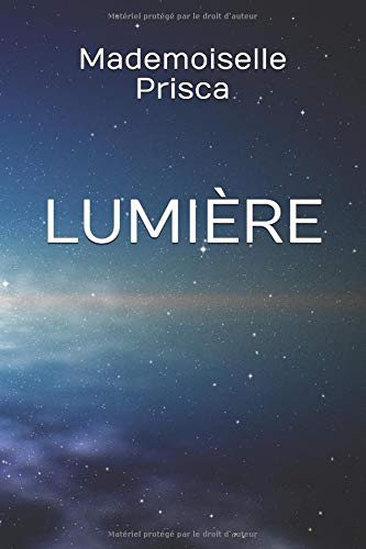 LUMIÈRE Broché – 28 octobre 2018 MADEMOISELLE PRISCA Independently published 1724017411 Self-Help / General