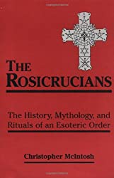 The Rosicrucians: The History, Mythology, and Rituals of an Esoteric Order