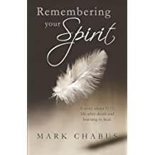 Remembering your Spirit: A story about 9/11, life after death and learning to heal.