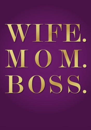 Wife. Mom. Boss. Undated Daily Planner (7 x 10 Inches): Empowerment Quote Cover Planner (Purple & Gold) with To Do List, Goal Tracker, Habit Tracker with 2018 & 2019 Calendars Included
