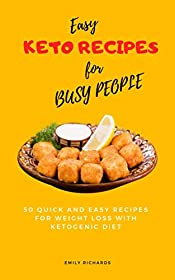 Easy keto recipes for BUSY PEOPLE: 50 quick and easy recipes for Weight Loss with Ketogenic Diet
