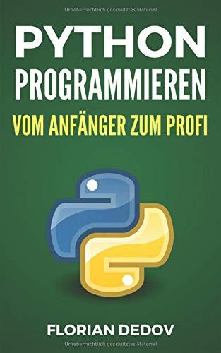 Python Programmieren - Vom Anfänger zum Profi: Der schnelle Einstieg