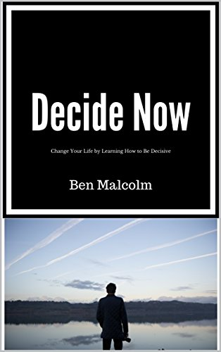Decide Now: Change Your Life by Learning How to Be Decisive (Michael Jordan Restaurant)