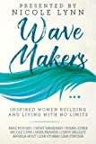 Wave Makers: Inspired Women Building and Living with No Limits