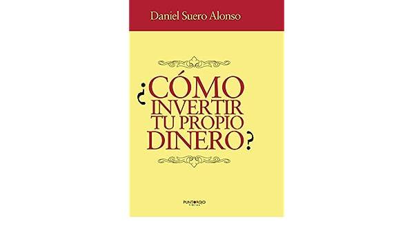 Amazon.com: ¿Cómo invertir tu propio dinero? (Spanish Edition) eBook: Daniel Eduardo Suero Alonso: Kindle Store