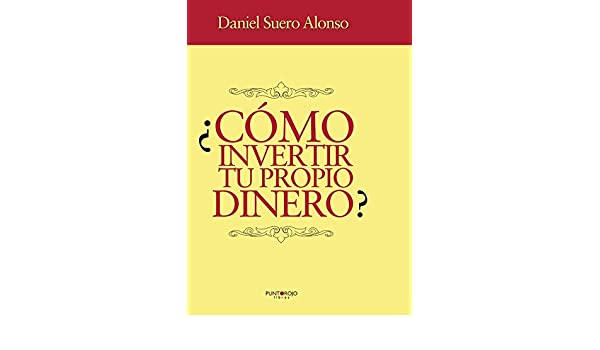 ¿Cómo invertir tu propio dinero? eBook: Daniel Eduardo Suero Alonso: Amazon.es: Tienda Kindle