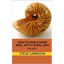 How to Make Wood Shells With a Scroll Saw Volume 1