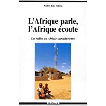 L'afrique Parle, l'Afrique Ecoute: Radios Afrique Subsaharienne