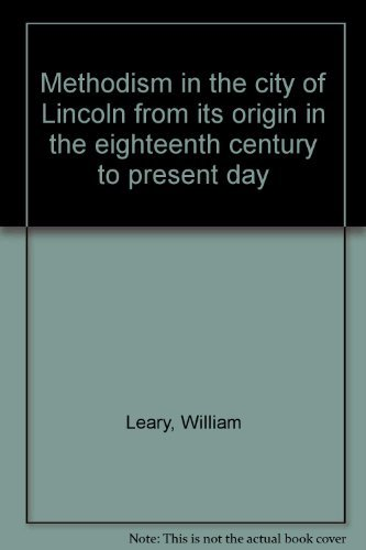 Methodism in the city of Lincoln from its origin in the eighteenth century to present day