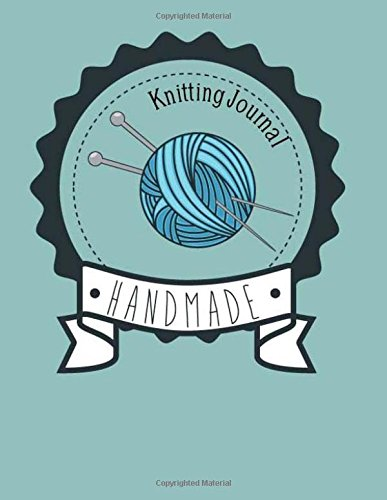 Knitting Journal Handmade: My 90 Knitting Project Journal Notebook. Keep Tracking & Records Your Patterns, Designs, Knitting, Cost, Projects, Yarns ... (Knitting Designs Project Stitch) (Volume 5) pdf epub