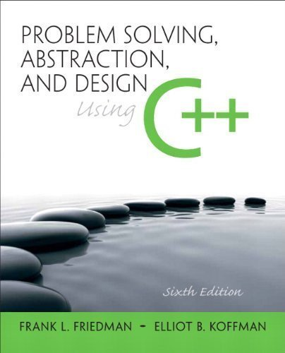 Problem Solving, Abstraction, and Design using C++ (6th Edition) 6th (sixth) Edition by Friedman, Frank L., Koffman, Elliot B. [2010]