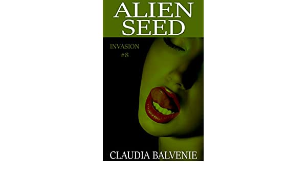 Alien Seed: Invasion #8 (Rough Alien Monsters, BDSM) - Kindle edition by Claudia Balvenie. Literature & Fiction Kindle eBooks @ Amazon.com.