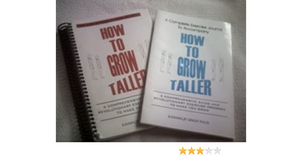 how to grow taller a comprehensive guide and revolutionary exercise program to make you grow kanwaljit singh kalsi 9780968571606 amazon com books