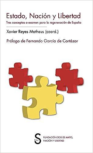 Estado, nación y libertad. Tres conceptos a examen para la regeneración de España. Claves históricas: Amazon.es: Reyes Matheus, Xavier: Libros