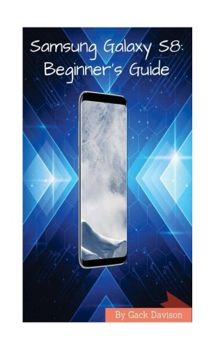 Price comparison product image Samsung Galaxy S8: The Complete Beginner's Guide