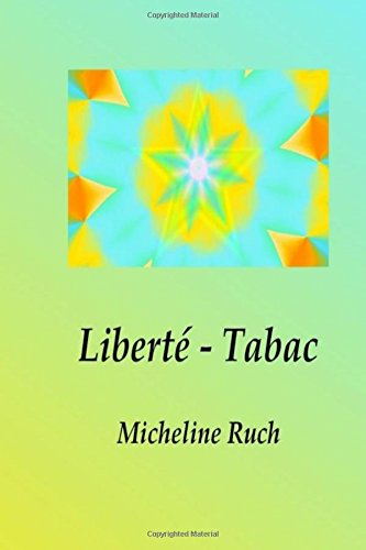 Liberte - Tabac Broché – 4 septembre 2016 Mme Micheline Ruch 1537488058 Health/Fitness Health & Fitness